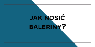 Jak nosić baleriny?