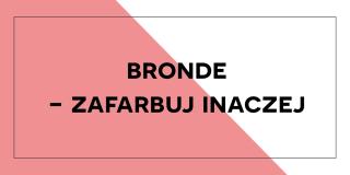 Bronde – zafarbuj inaczej