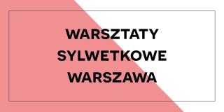 Warsztaty sylwetkowe Warszawa
