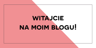 Witaj na moim blogu!