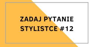 Zadaj pytanie stylistce #12