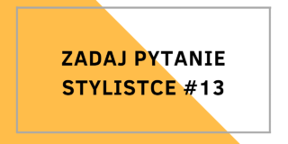 Zadaj pytanie stylistce #13