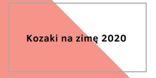 Kozaki na zimę 2020