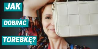 Jak dobierać torebkę?